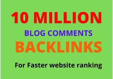 I will do 10 million high-quality dofollow backlinks using blog comments