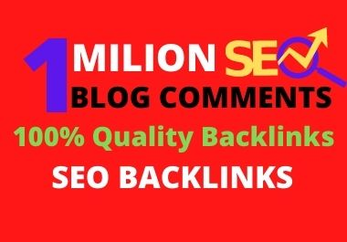 I will do 1 million blog comments backlinks for your site