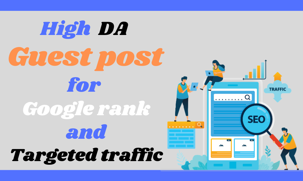 I will High DA 10 Guest Post for Google Rank and Targeted Traffic