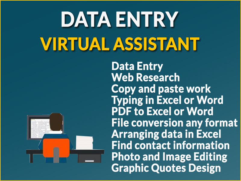 Any kind of data entry work and your virtual assistant