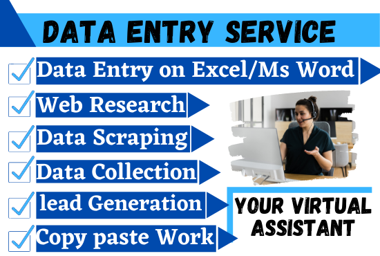 I will be your Virtual Assistant for any kind of Data Entry,  Web Research,  Copy Paste Work