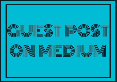 I Will Create Guest Post On Medium