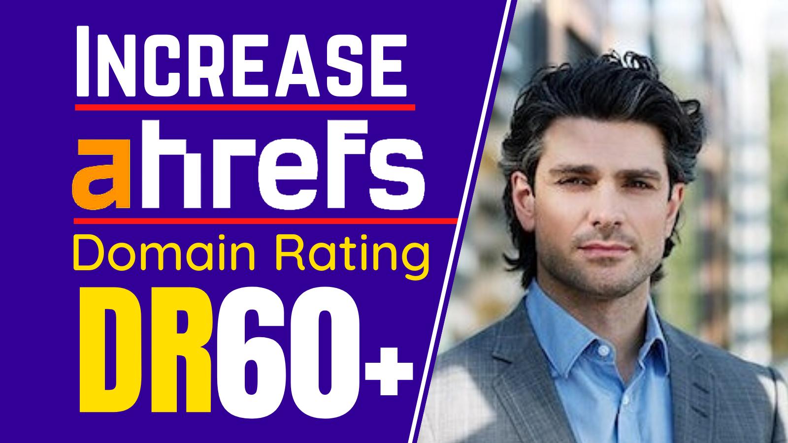 I will increase Domain Rating,  Increase ahrefs DR 60 plus guaranteed