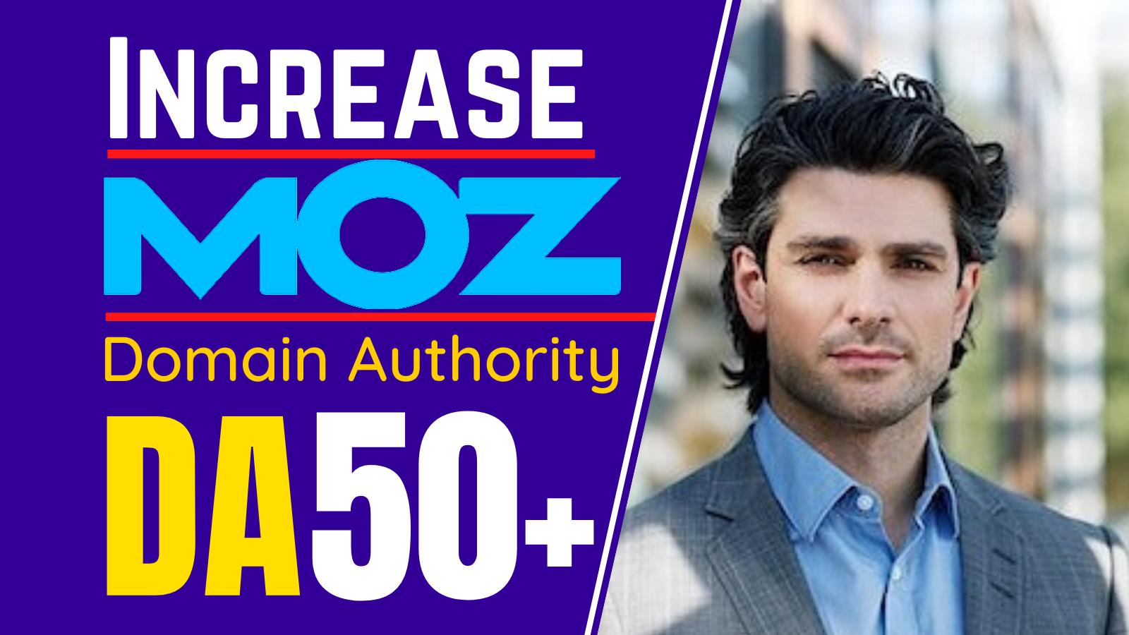 I will increase Domain Authority,  MOZ DA 50 plus guaranteed
