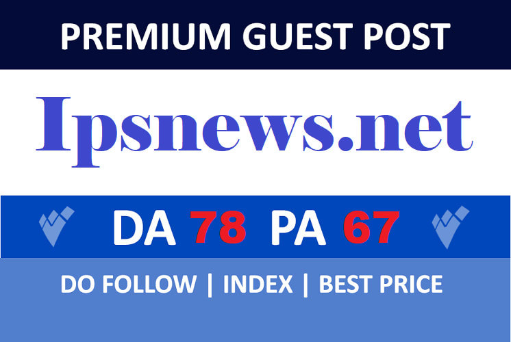 Provide Guest Post ON ipsnews. net DA 78 With DOFOLLOW Link HQ Premium Guest Post improve ranking