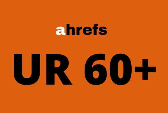 I will increase url rating ahrefs ur to 60 plus quickly