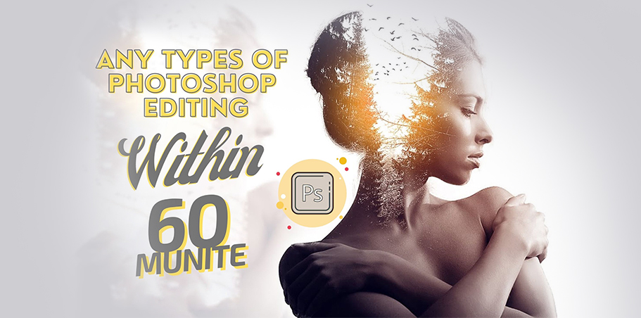 Any types of photoshop editing with in 60 minute