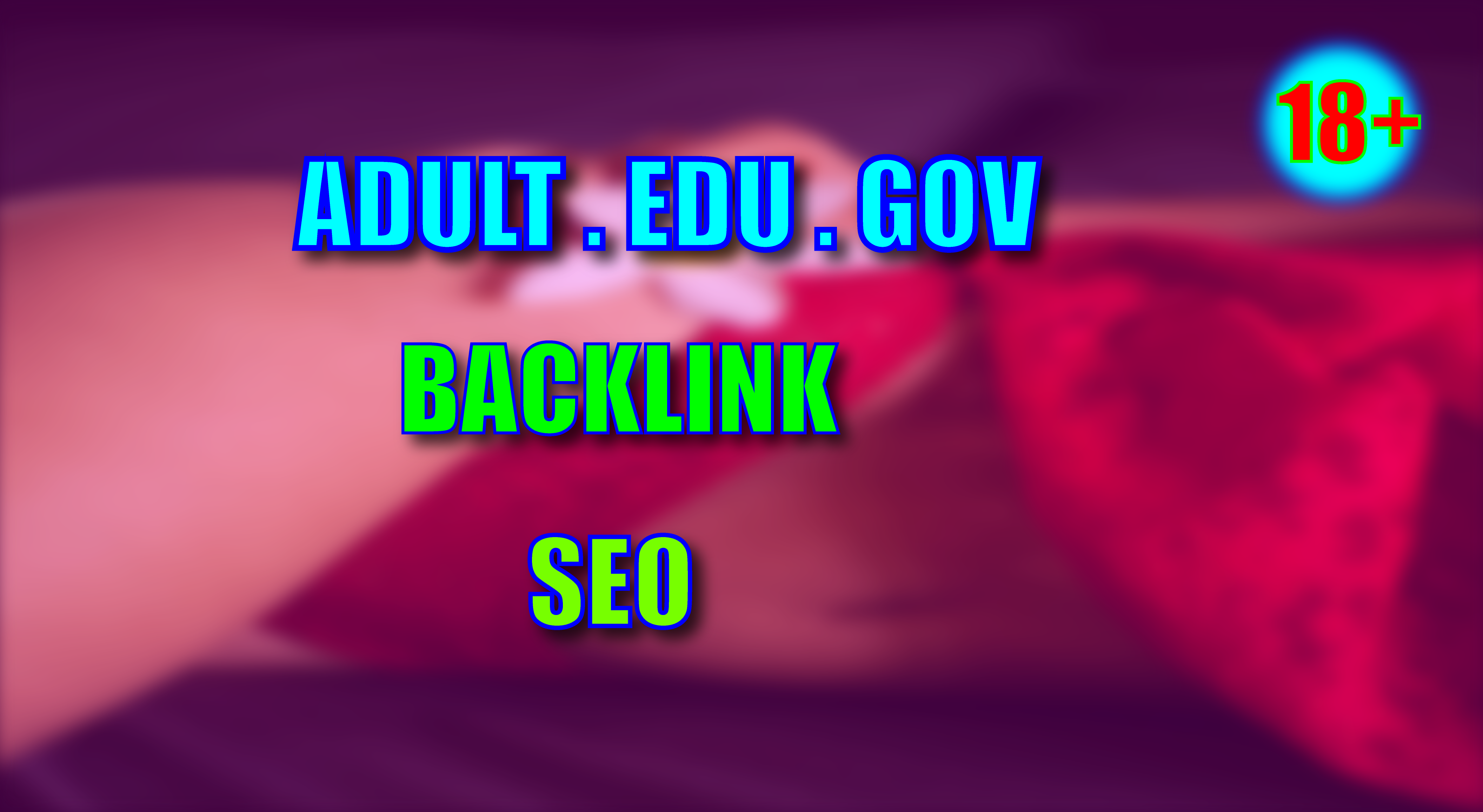 create 225 plus high quality adult backlinks for your website ranking