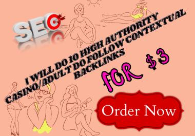I will do 10 high authority Casino/Adult do follow contextual backlinks