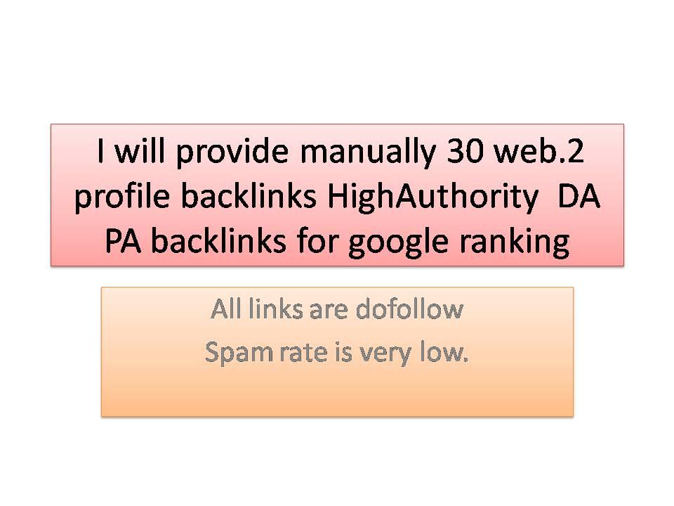 I will provide manually30 web.2 profile backlinks HighAuthority DA PA backlinks for google ranking