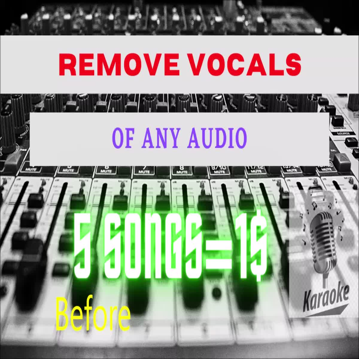 i will remove vocals of 2 songs and make karaoke.