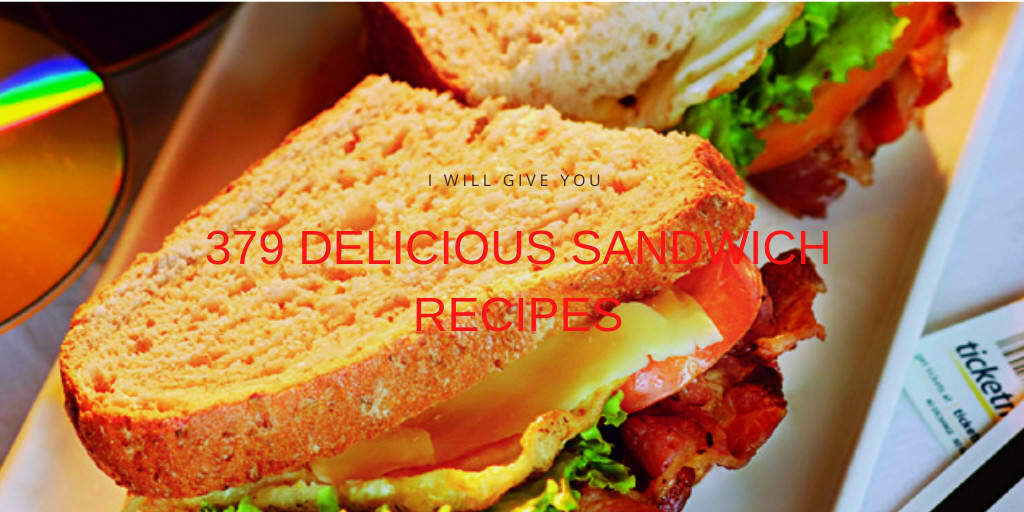 379 delicious sandwich recipes you can send them to others