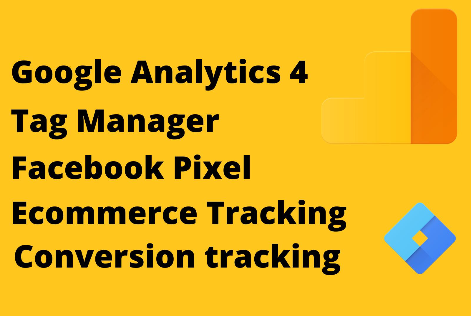 setup google analytics 4. ecommerce tracking and google tag manager