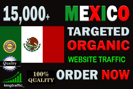 15,000 High Quality Mexican web visitors real targeted Genuine Organic web traffic from Mexico