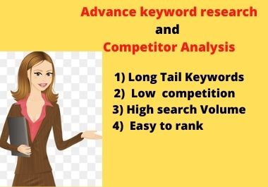 I will provide advance keyword research and competitor analysis