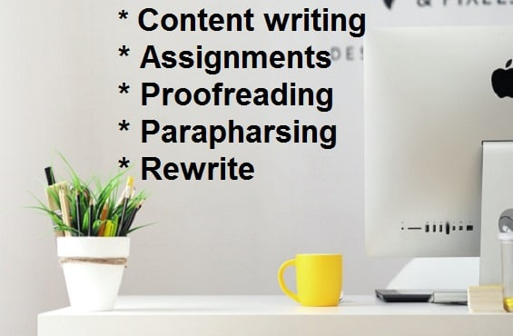 I will do content writing,  assignments and other creative work