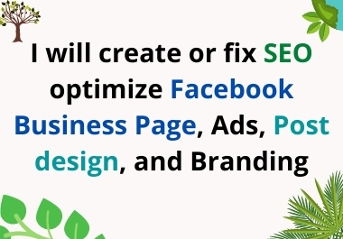 I will create or fix seo optimize facebook business page,  ads,  post design,  and branding