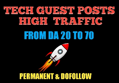 Tech Guest Posts Available From DA 20 to DA 70 High Traffic