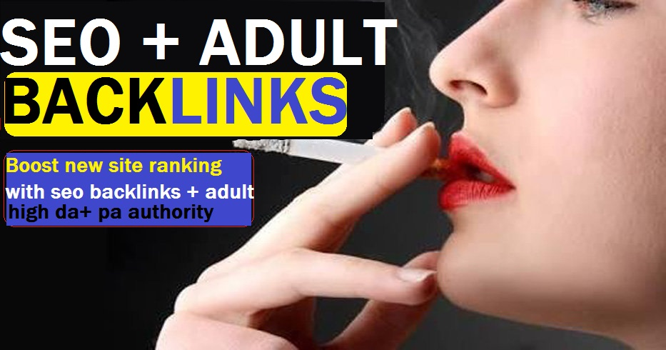 Do SEO 18+ and 350+ Adultity Authority Backlink- Rank your adult site - Manually Work