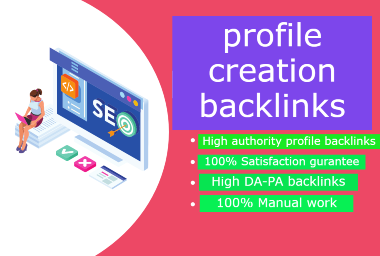 I will give 100 High Authority profile creation backlinks service for your website.