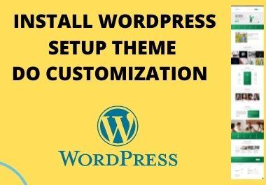 I will install WordPress,  setup theme & do customization