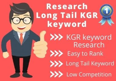 I will do research long tail KGR keyword for rank fast on google