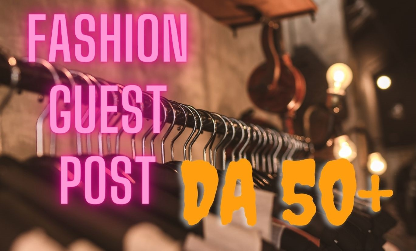 Fashion Guest Post with 50+DA and high traffic