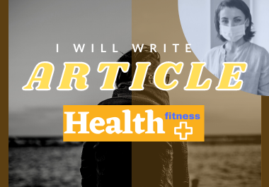 I will write 1000+ words article on health & fitness
