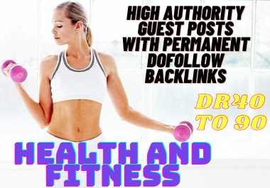 I will do health and fitness guest post on high DA blogs 40 to 90