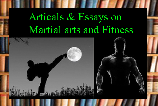I can write 1000 WORDS Essays,  Articles and blogs on Martial arts and Fitness.