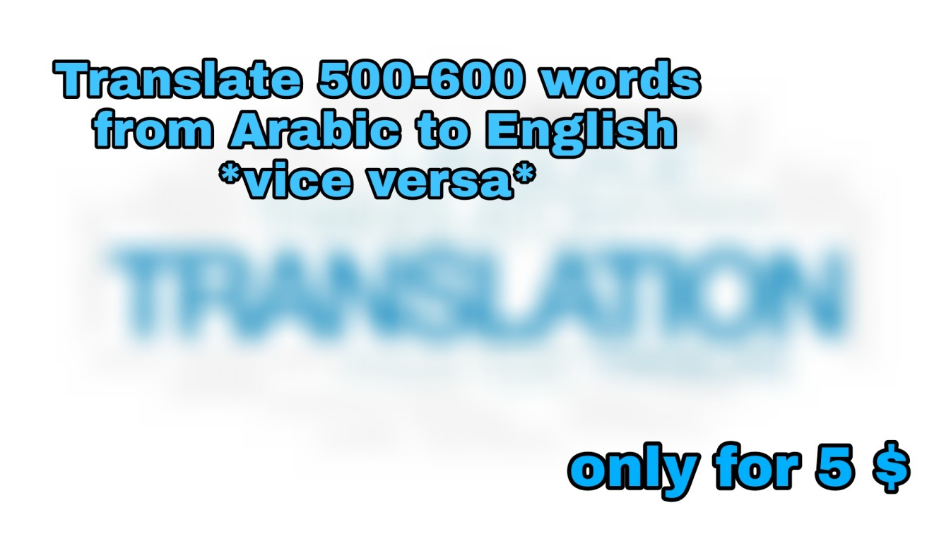 Translate 500 words form Arabic to English and vice versa