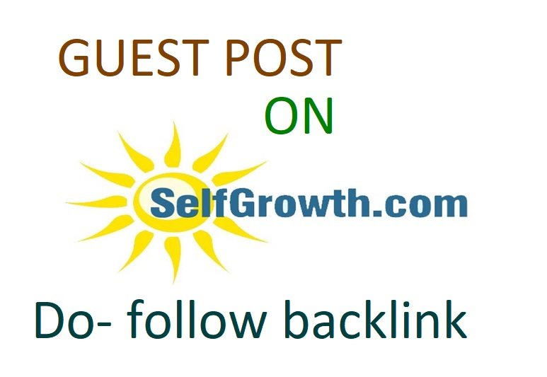I will write and publish high da guest blog post on selfgrowth. com