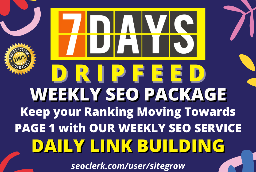 Weekly Backlinks Service 2021 - 7 Days Dripfeed Daily Link Building SEO Package for Boost your Site