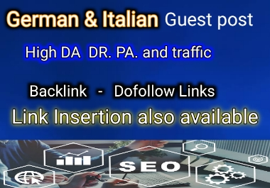 I will guest post on websites with high da and pa German and italian websites