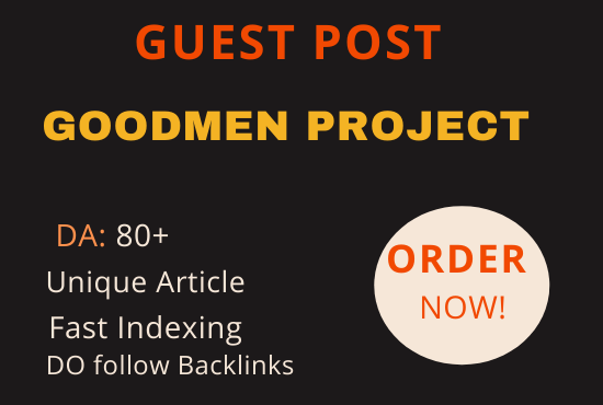I will do guest post on da 80 goodmen project with dofollow backlink