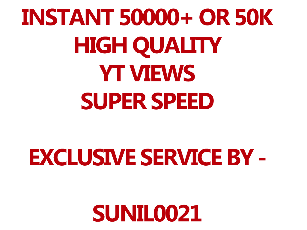 INSTANT 50000++ (50k) HQ Youtube Views, Super Fast And Quality Work