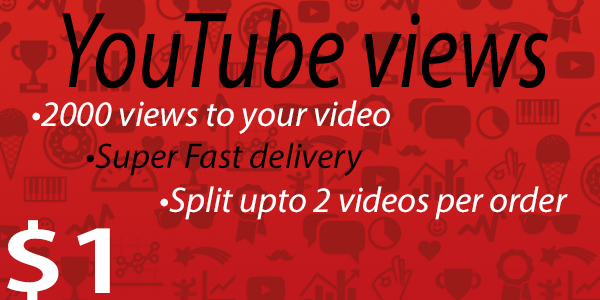 2000 views to your Youtube video [Super Fast delivery]