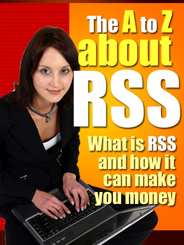 WHAT IS RSS. HOW IT CAN MAKE YOU MONEY