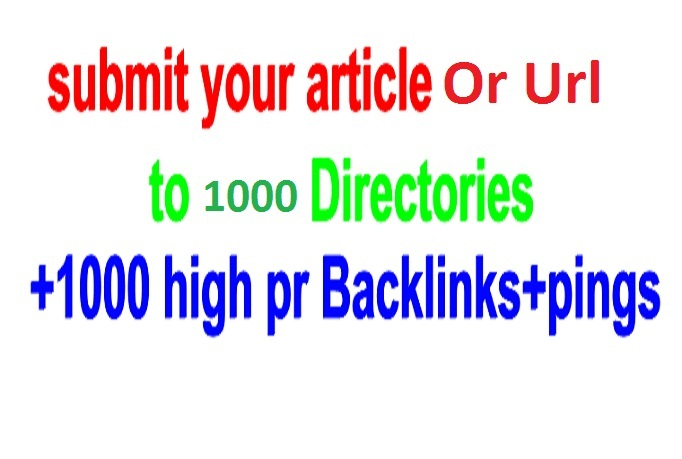 submit your domain or article to 1000 Directories +1000 high PR2-PR8 Backlinks+pings