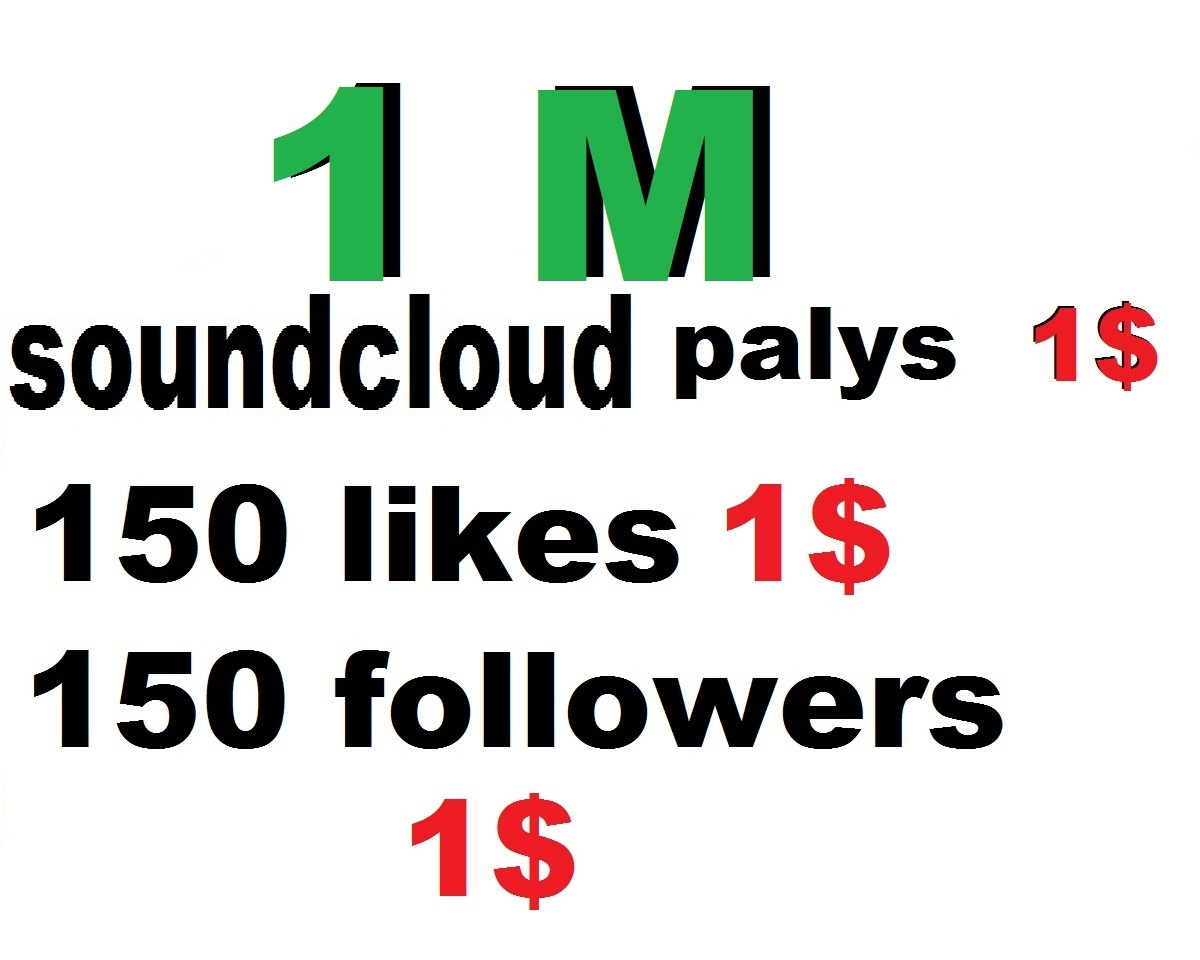 1m soundclud play or 150 soundclud liks or foll0wers or 50 repost or 25 comments