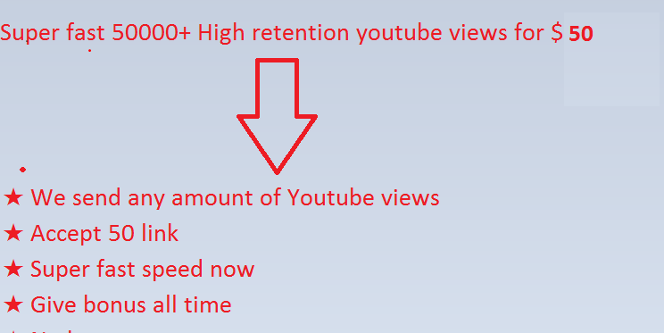 Super fast 50000+ High retention youtube views