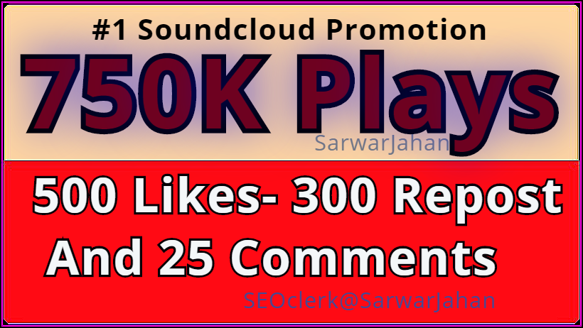 Add 750K Soundcloud SAFE Plays, 500 Non Drop Likes- 300 Repost and 25 Timing Comments