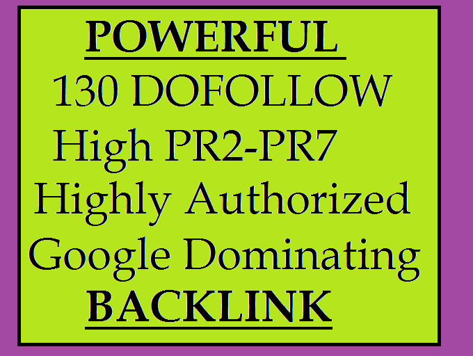 POWERFUL create 130 DOFOLLOW High PR2-PR7 Highly Authorized Google DominatingBACKLINK