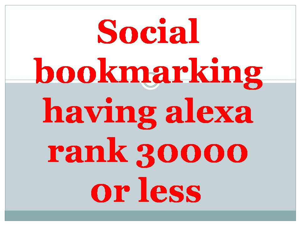 submit your site manually to 40 bookmarking site having 30000 alexa rank or less