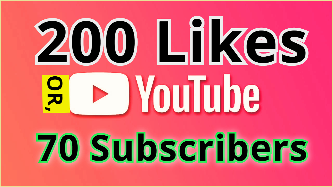 Get 70 Manual YouTube Subscriber or 200 Genuine Video Likes