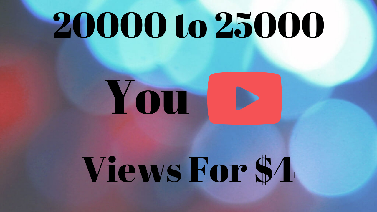 Instant 20000+ (20K) to 25k+ HQ Youtube Views, Super Fast And Quality Work