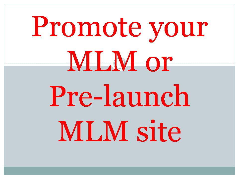 share your mlm or prelaunch mlm website over 20 million mlm business seekers