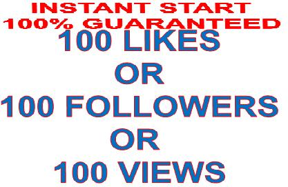 100+++ Likes or 100 Views or 100 Followerssss Instant start Guaranteed