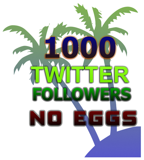 1000 High Quality Twitter Follow-ers No Eggs