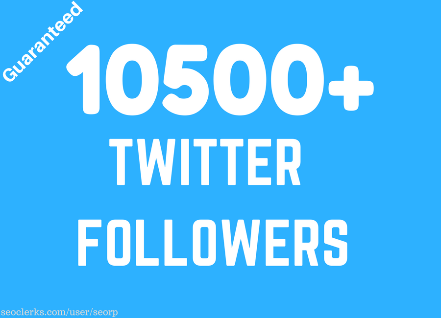 Add 10,500 10.5k+ Twitter followers to any account